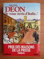 Anticariat: Michel Deon - Je vous ecris d'Italie