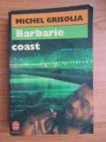 Anticariat: Michel Grisolia - Barbarie coast