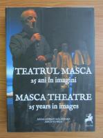 Anticariat: Mihai Adrian Malaimare - Teatrul Masca, 25 ani in imagini