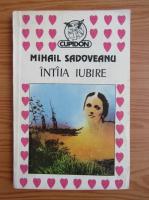 Anticariat: Mihail Sadoveanu - Intaia iubire
