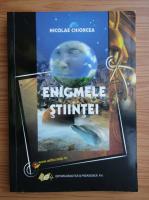 Nicolae Chiorcea - Enigmele stiintei
