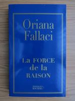 Anticariat: Oriana Fallaci - La force de la raison