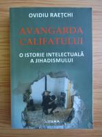 Ovidiu Raetchi - Avangarda califatului
