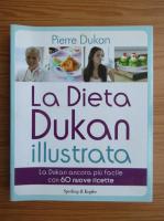 Pierre Dukan - La dieta Dukan illustrata. La Dukan ancora piu facile con 60 nuove ricette