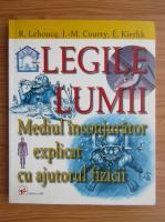 R. Lehoucq - Legile lumii. Mediului inconjurator explicat cu ajutorul fizicii