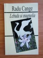 Anticariat: Radu Cange - Lebada si magnolia