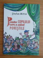 Stefan Mitroi - Povestea copilului care a salvat povestile