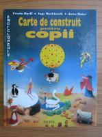 Ursula Barff - Carte de construit pentru copii (volumul 1)
