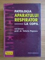 Anticariat: Valeriu Popescu - Patologia aparatului respirator la copil