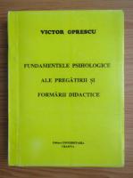 Victor Oprescu - Fundamentele psihologiei ale pregatirii si formarii didactice