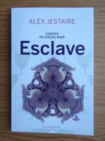 Anticariat: Alex Jestaire - Contes de Soleil Noir. Esclave