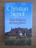Anticariat: Christian Signol - Tout l'amour de nos peres