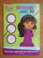 Anticariat: Dora and friends. Dessine avec moi (volumul 2)