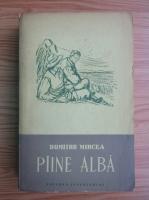 Dumitru Mircea - Painea alba
