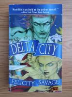 Anticariat: Felicity Savage - Delta city
