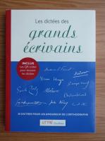 Anticariat: Les dictees des grands ecrivains. 30 dictees pour les amoureux de l'orthographe
