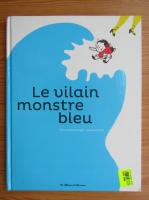 Anticariat: Marie Sabine Roger - Le vilain monstre blue