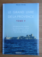 Anticariat: Maurice Chevalier - Le grand livre de la Provence (volumul 5)