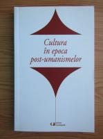 Mihaela Constantinescu - Cultura in epoca post-umanismelor