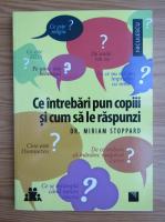 Anticariat: Miriam Stoppard - Ce intrebari pun copiii si cum le raspunzi