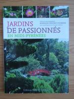 Anticariat: Monique Vincent Fourrier - Jardins de passionnes en Midi-Pyrenees