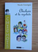 Anticariat: Nicole Ciravegna - Chichois et la rigolade