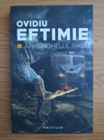 Anticariat: Ovidiu Eftimie - Arhanghelul Raul