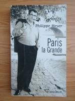 Anticariat: Philipp Meyer - Paris la grande