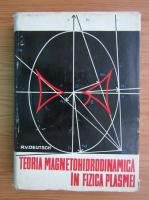 R. V. Deutsch - Teoria magnetohidrodinamica in fizica plasmei