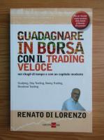 Anticariat: Renato Di Lorenzo - Guadagnare in borsa con il trading veloce