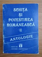Schita si povestirea romaneasca, volumul 2. Antologie