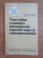 Anticariat: Victoria Aldea - Noua ordine economica internationala-imperativ major al contemporaneitatii