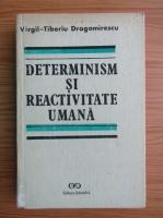 Anticariat: Virgil-Tiberiu Dragomirescu - Determinism si reactivitate umana