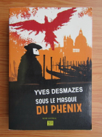 Anticariat: Yves Desmazes - Sous le masque du Phenix