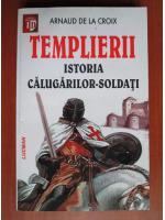 Anticariat: Arnaud de la Croix - Templierii. Istoria calugarilor soldati