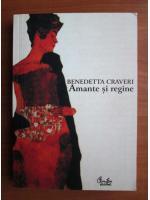 Benedetta Craveri - Amante si regine