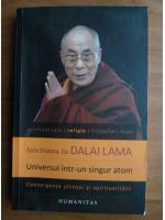 Dalai Lama - Universul intr-un singur atom. Convergenta stiintei si spiritualitatii