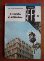 Anticariat: Dinu Teodor Constantinescu - Fotografia si arhitectura