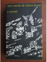 Anticariat: E. Cerneak - Cinci secole de razboi secret