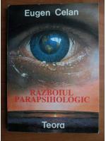 Eugen Celan - Razboiul parapsihologic