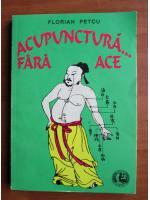 Anticariat: Florian Petcu - Acupunctura fara ace