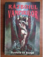 Anticariat: Gustave Le Rouge - Razboiul vampirilor