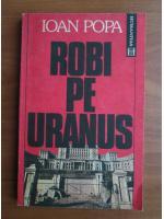 Anticariat: Ioan Popa - Robi pe Uranus