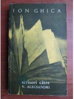 Anticariat: Ion Ghica - Scrisori catre V. Alecsandri