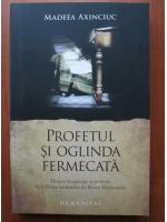 Anticariat: Madeea Axinciuc - Profetul si oglinda fermecata