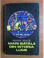 Anticariat: Manole Neagoe - Mari batalii din istoria lumii