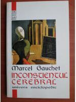 Marcel Gauchet - Inconstientul cerebral