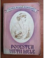 Anticariat: Maria Regina Romaniei - Povestea vietii mele (volumul 1)