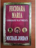 Anticariat: Michael Jordan - Fecioara Maria, o biografie neautorizata