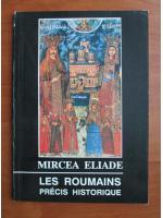 Anticariat: Mircea Eliade - Les roumains precis historique